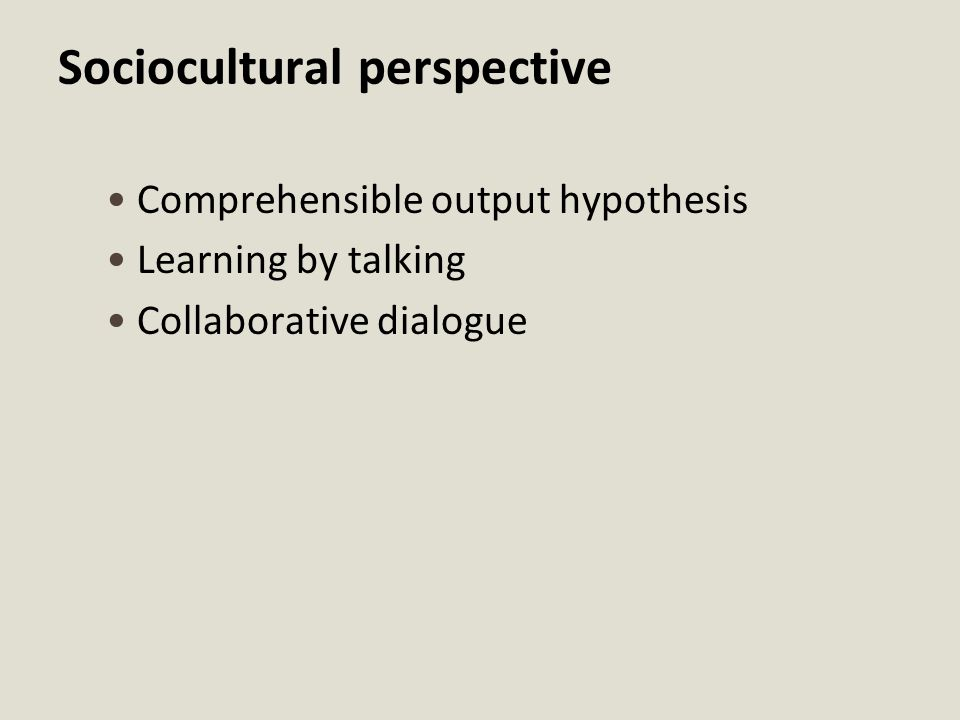 Cognitive perspectives applied to second language learning (Cont.) The role of practice Practice that characterized audiolingual instruction often failed to make connections between language forms and their meanings.