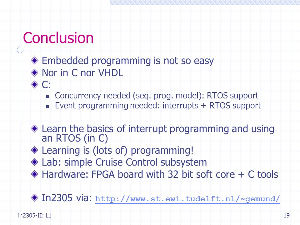 in2305-II: L119 Conclusion Embedded programming is not so easy Nor in C nor VHDL C: Concurrency needed (seq.