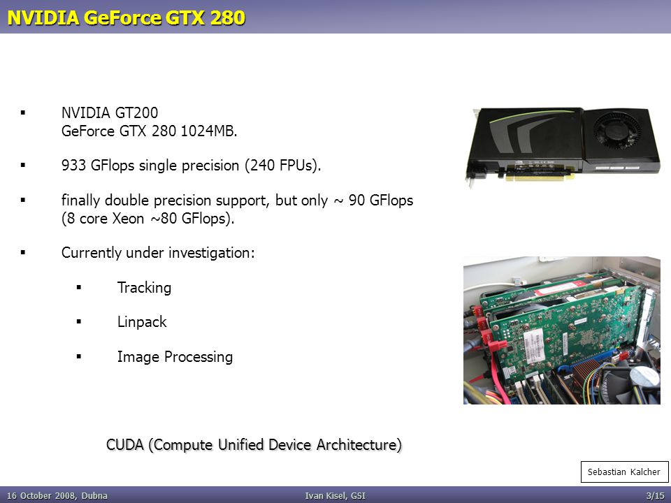 16 October 2008, DubnaIvan Kisel, GSI3/15 NVIDIA GeForce GTX 280   NVIDIA GT200 GeForce GTX 280 1024MB.