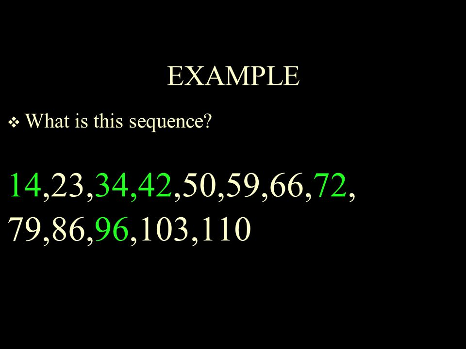EXAMPLE  What is this sequence 14,23,34,42,50,59,66,72, 79,86,96,103,110