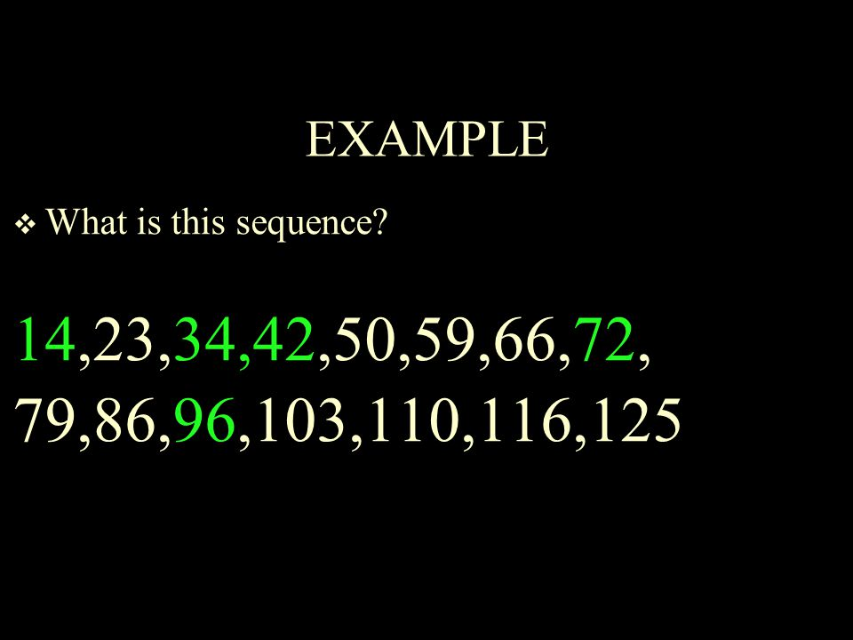 EXAMPLE  What is this sequence? 14,23,34,42,50,59,66,72, 79,86,96,103,110,116,125
