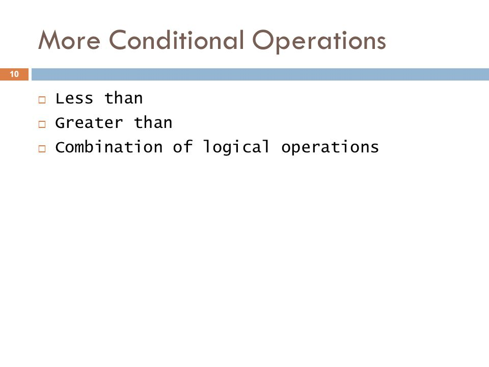 More Conditional Operations  Less than  Greater than  Combination of logical operations 10
