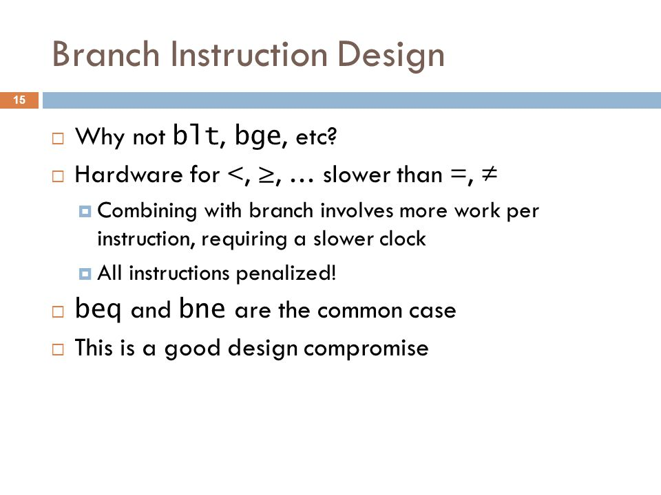 Branch Instruction Design  Why not blt, bge, etc.