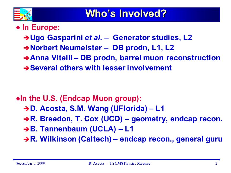 September 5, 2000D. Acosta -- USCMS Physics Meeting2 Who's Involved.