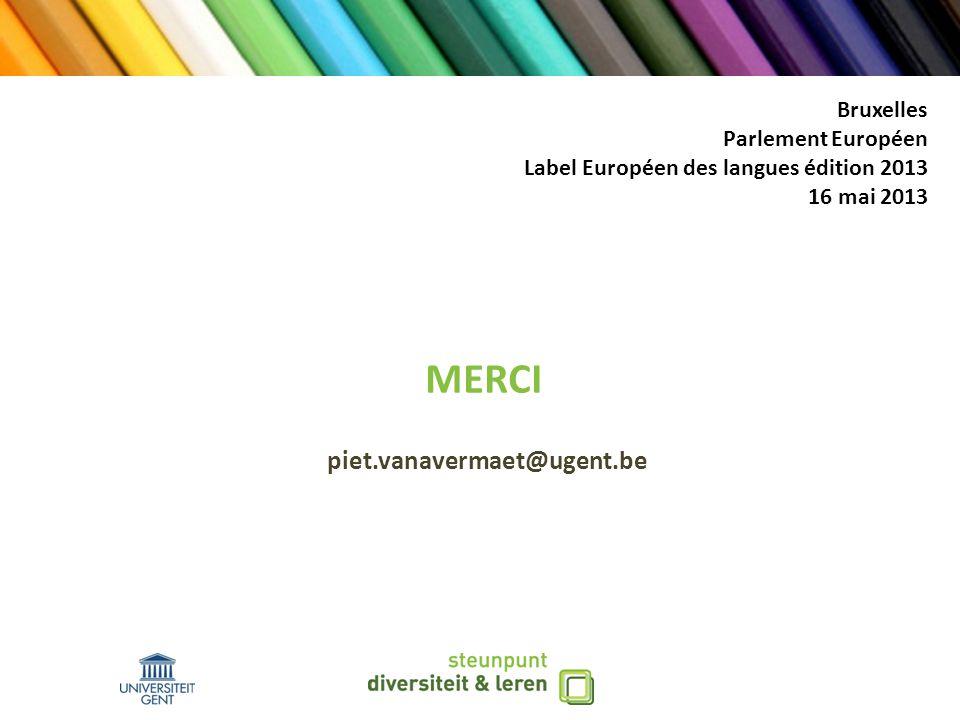 MERCI piet.vanavermaet@ugent.be Bruxelles Parlement Européen Label Européen des langues édition 2013 16 mai 2013