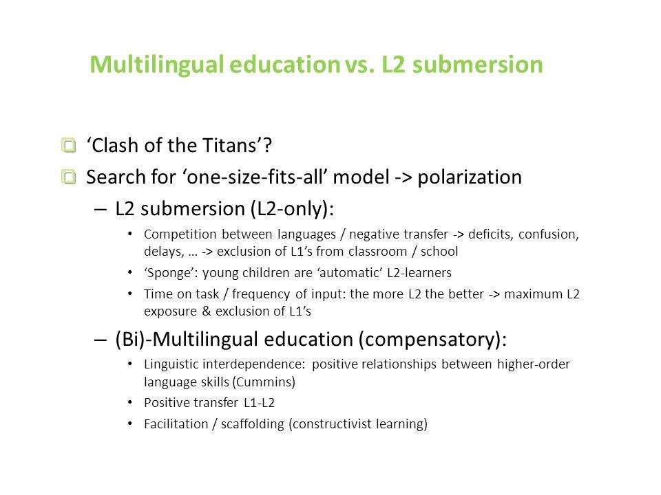 Multilingual education vs. L2 submersion 'Clash of the Titans'.