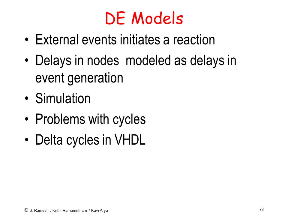 © S. Ramesh / Krithi Ramamritham / Kavi Arya 78 DE Models External events initiates a reaction Delays in nodes modeled as delays in event generation S
