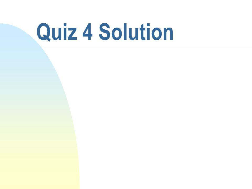 Quiz 4 Solution