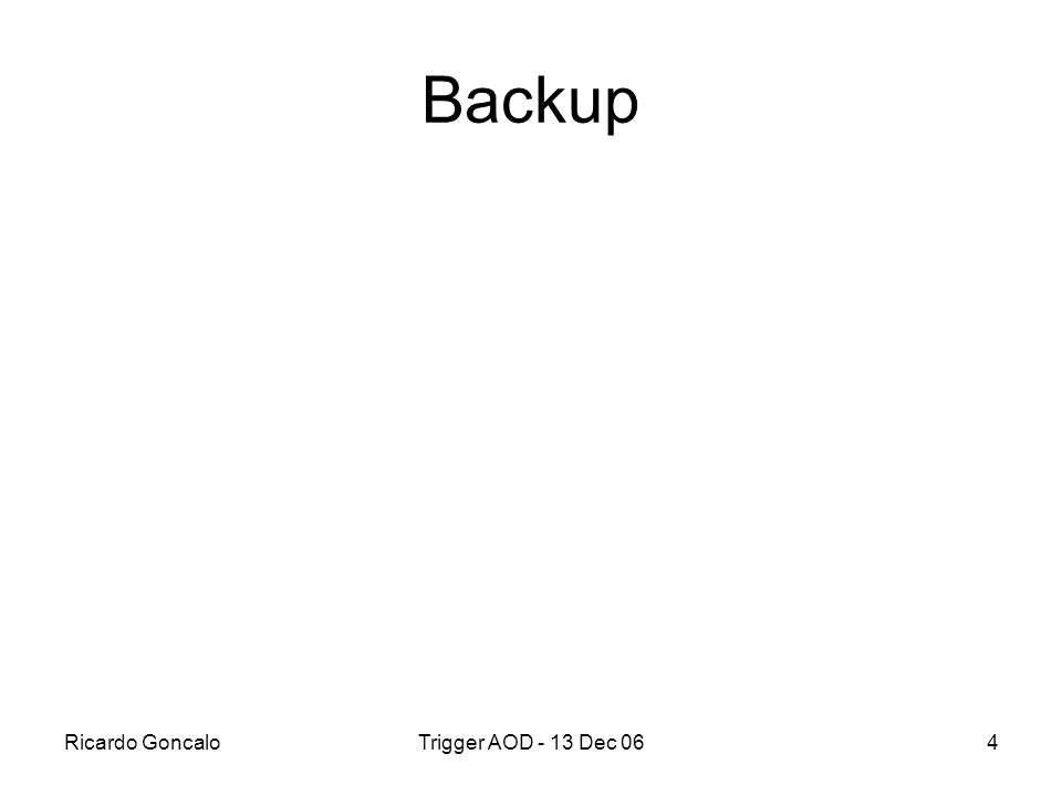 Ricardo GoncaloTrigger AOD - 13 Dec 064 Backup