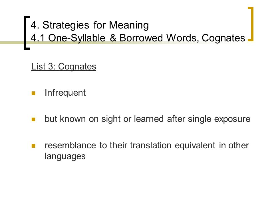 4. Strategies for Meaning 4.1 One-Syllable & Borrowed Words, Cognates List 3: Cognates Infrequent but known on sight or learned after single exposure