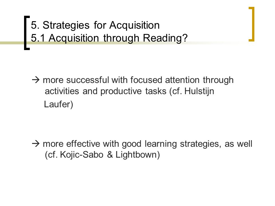 5. Strategies for Acquisition 5.1 Acquisition through Reading.