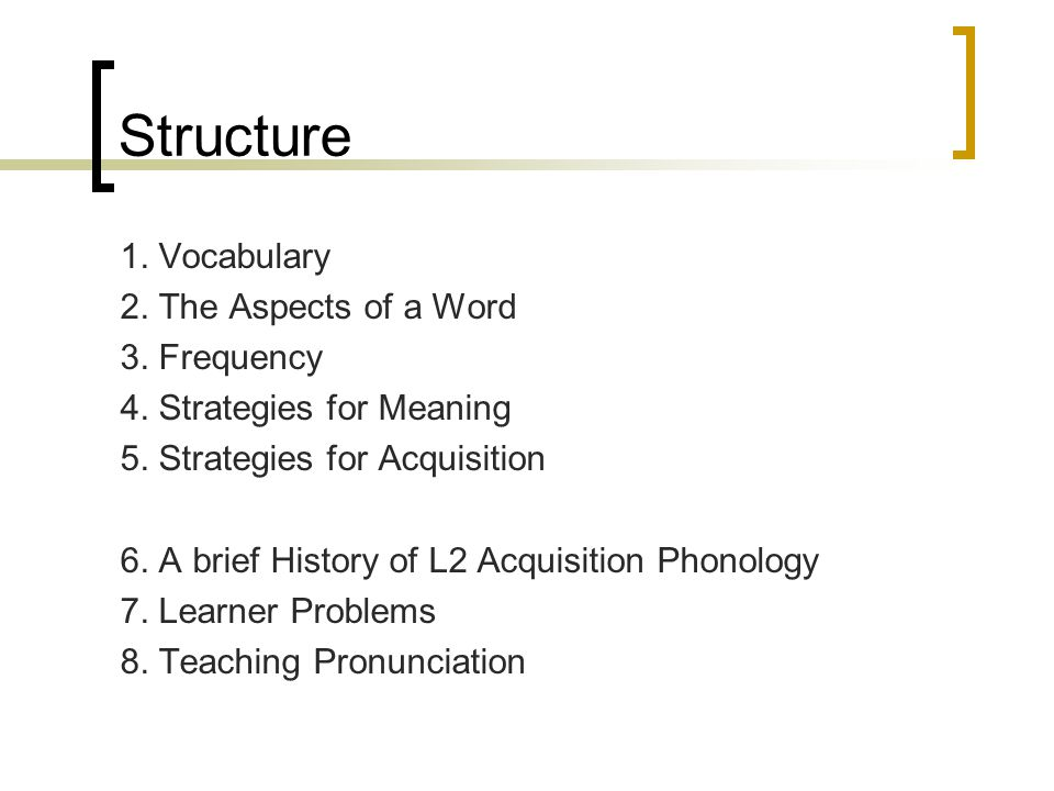 Structure 1. Vocabulary 2. The Aspects of a Word 3.