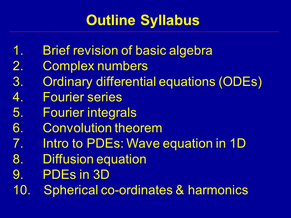 Outline Syllabus 1.Brief revision of basic algebra 2.