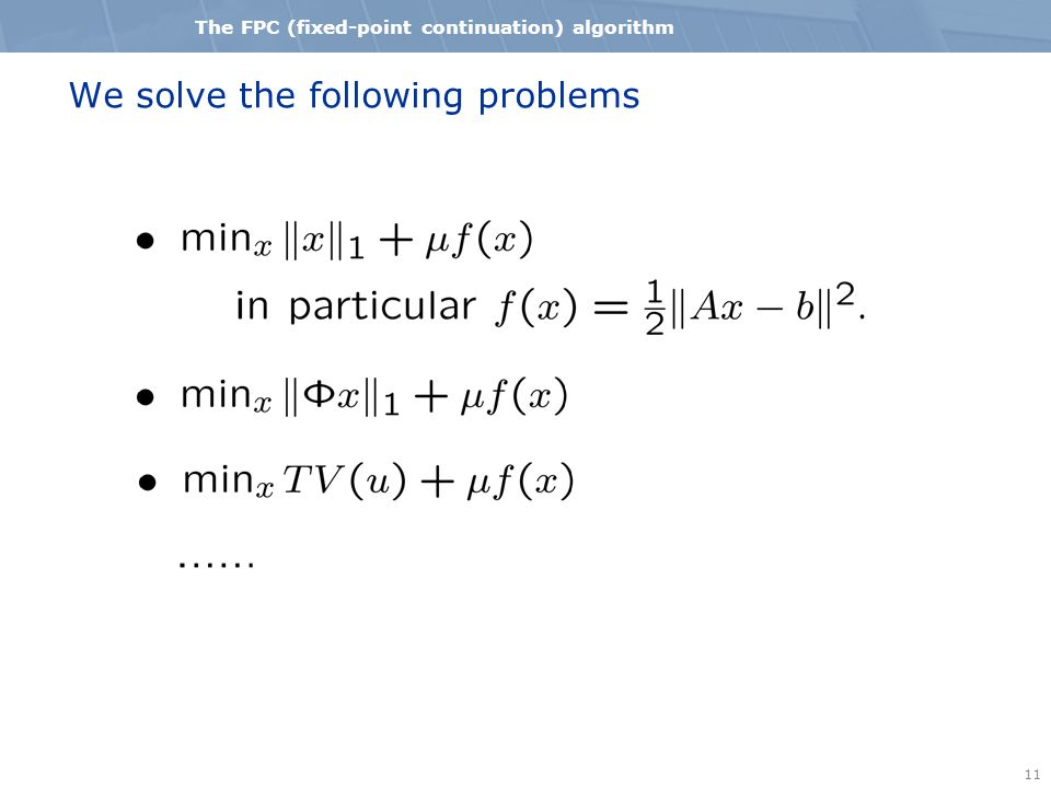 11 The FPC (fixed-point continuation) algorithm We solve the following problems