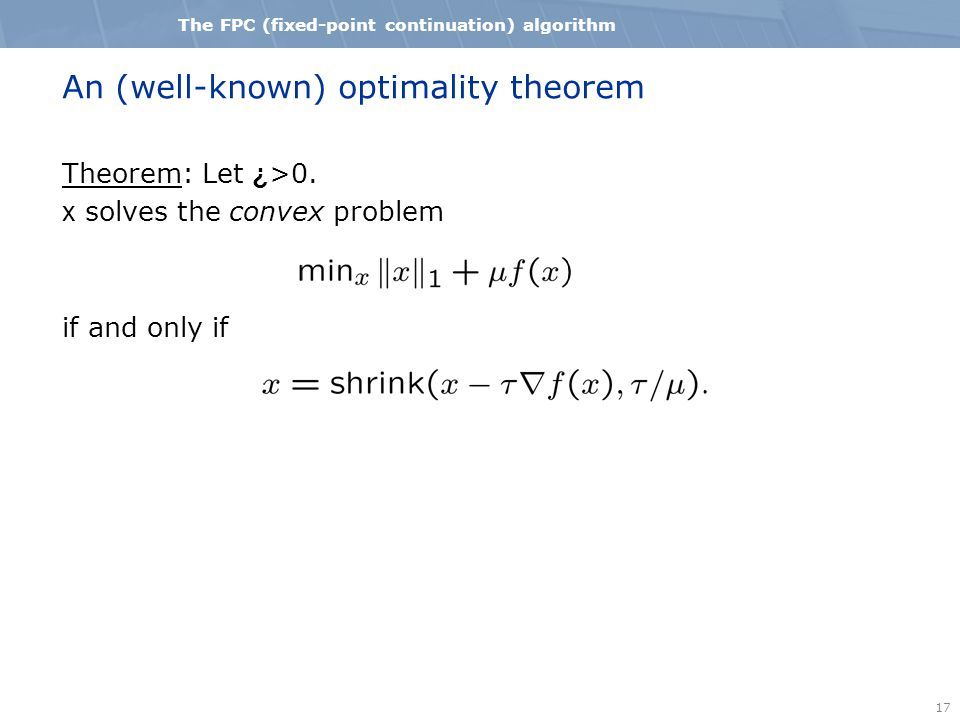 17 The FPC (fixed-point continuation) algorithm An (well-known) optimality theorem Theorem: Let ¿ >0.