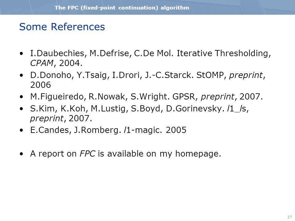 27 The FPC (fixed-point continuation) algorithm Some References I.Daubechies, M.Defrise, C.De Mol.