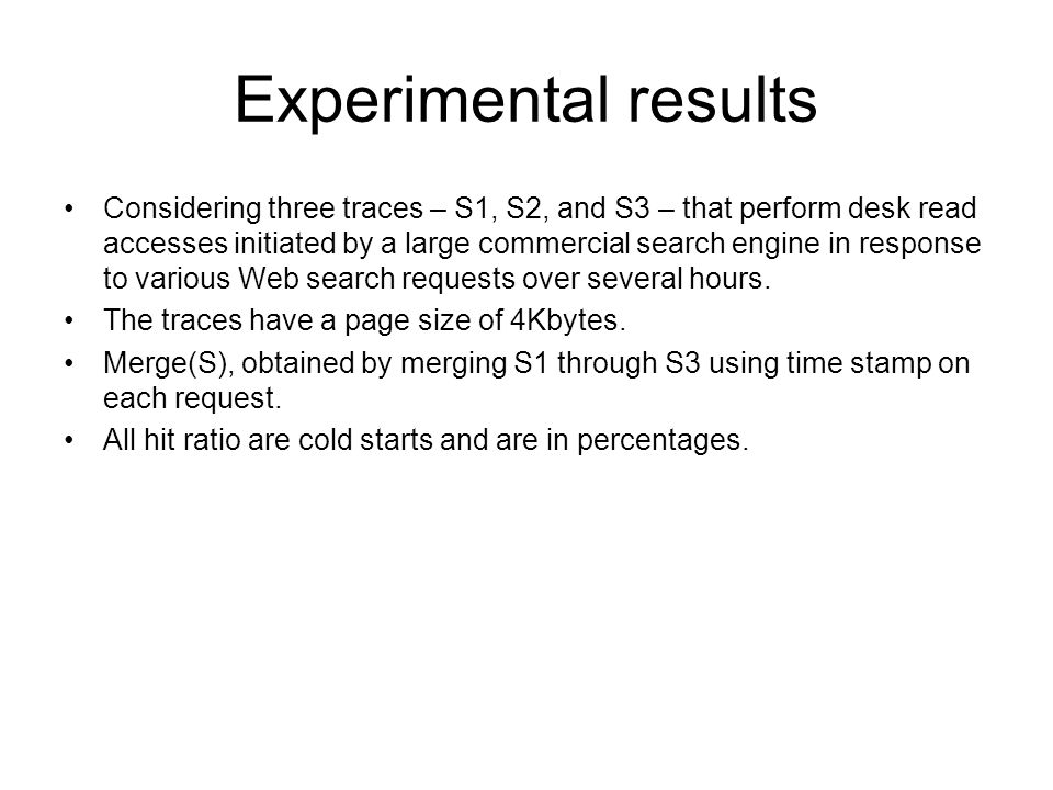 Experimental results Considering three traces – S1, S2, and S3 – that perform desk read accesses initiated by a large commercial search engine in response to various Web search requests over several hours.