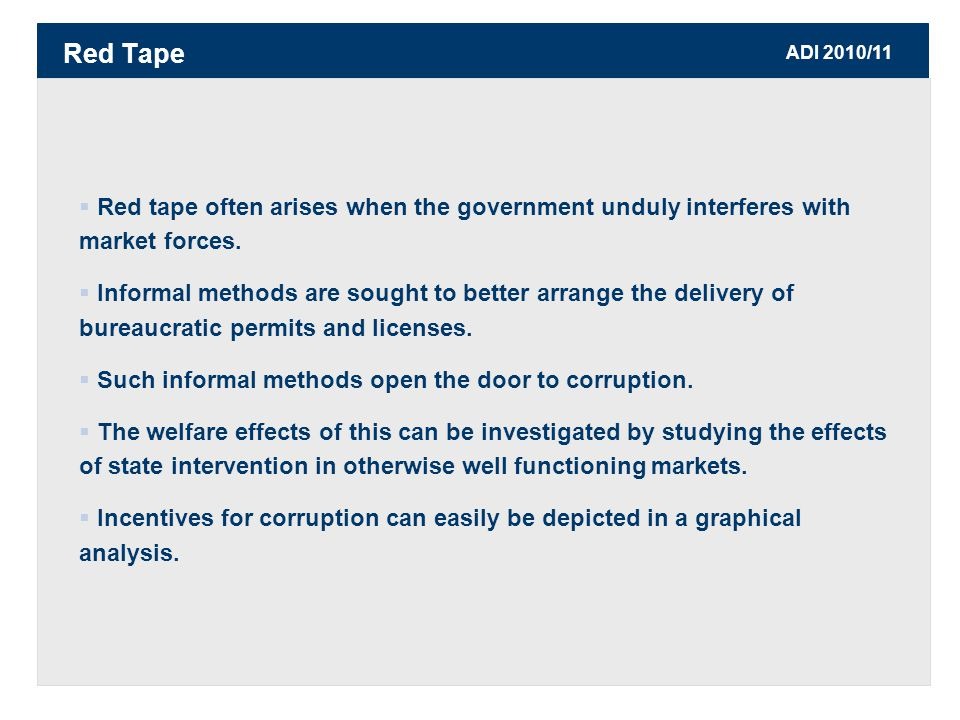 ADI 2010/11  Red tape often arises when the government unduly interferes with market forces.