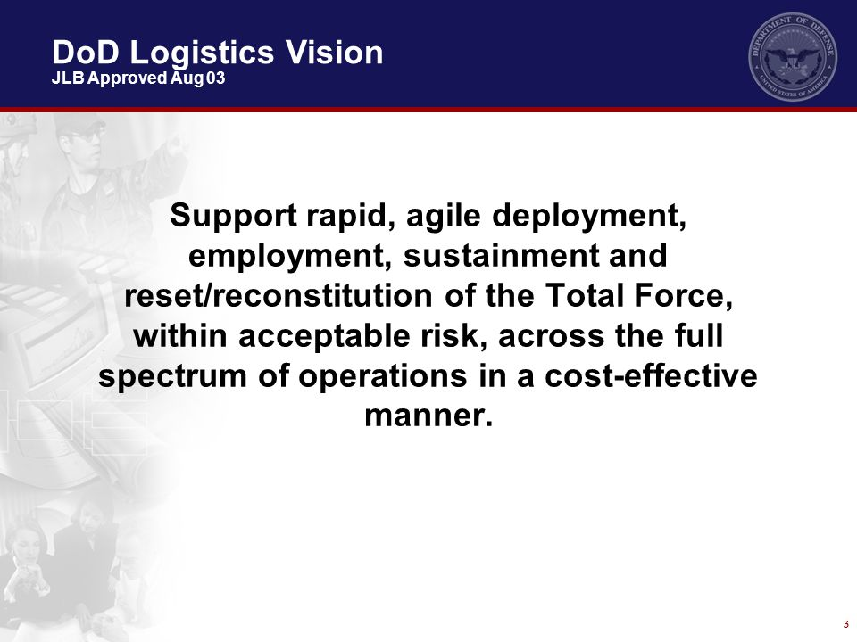 3 Support rapid, agile deployment, employment, sustainment and reset/reconstitution of the Total Force, within acceptable risk, across the full spectr