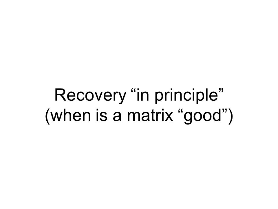 Recovery in principle (when is a matrix good )