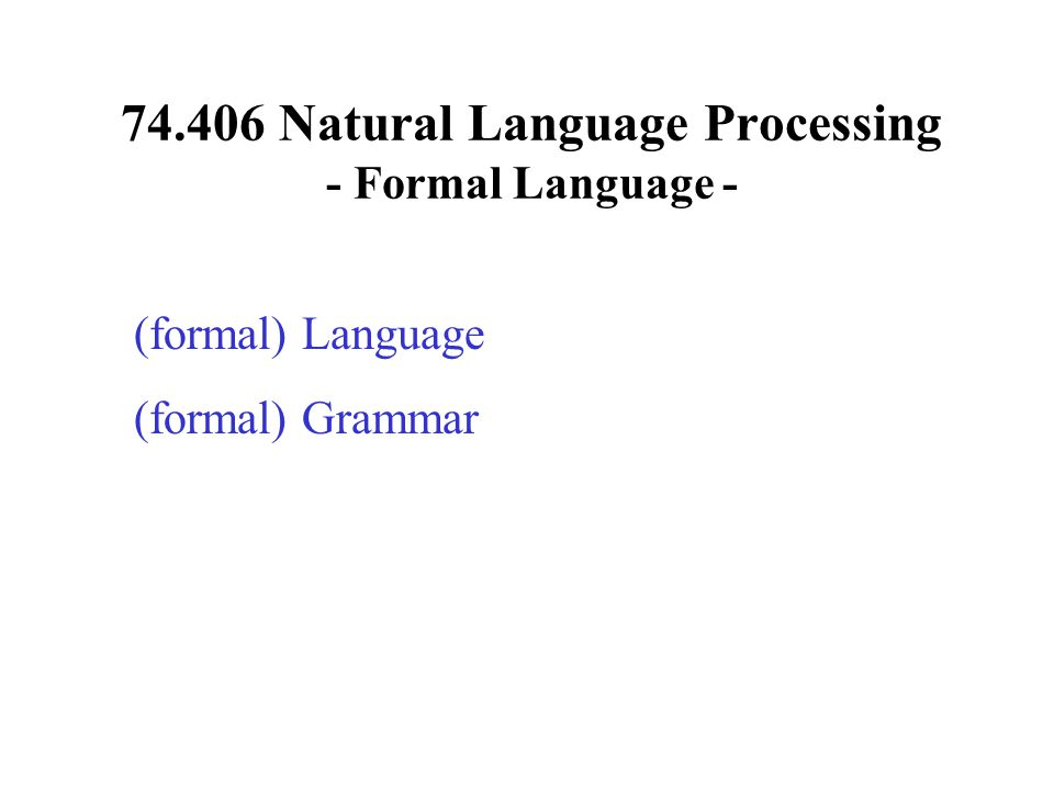 Formal Language A formal language L is a set of finite-length words (or strings ) over some finite alphabet A.