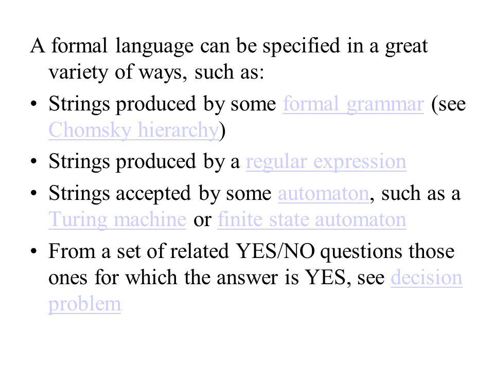 Formal Grammar - Definition A formal grammar G = (N, Σ, P, S) consists of: A finite set N of nonterminal symbols.