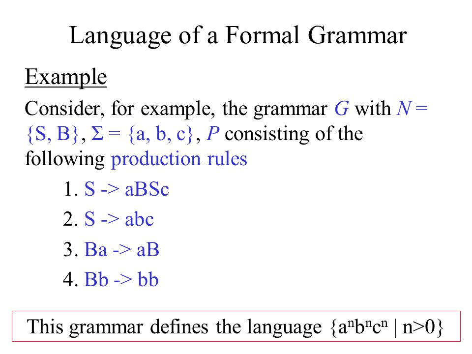 Chomsky s four types of grammars Type-0 grammars (unrestricted grammars) languages recognized by a Turing machine Type-1 grammars (context-sensitive grammars) Turing machine with bounded tape Type-2 grammars (context-free grammars) non-deterministic pushdown automaton Type-3 grammars (regular grammars) regular expressions, finite state automaton