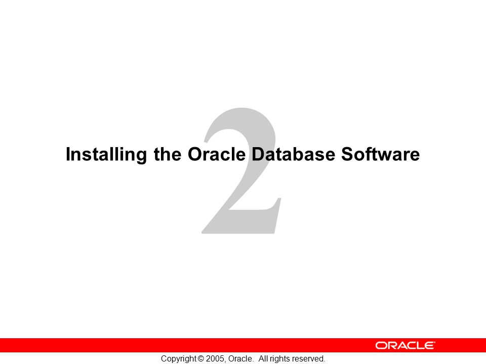 2 Copyright © 2005, Oracle. All rights reserved. Installing the Oracle Database Software
