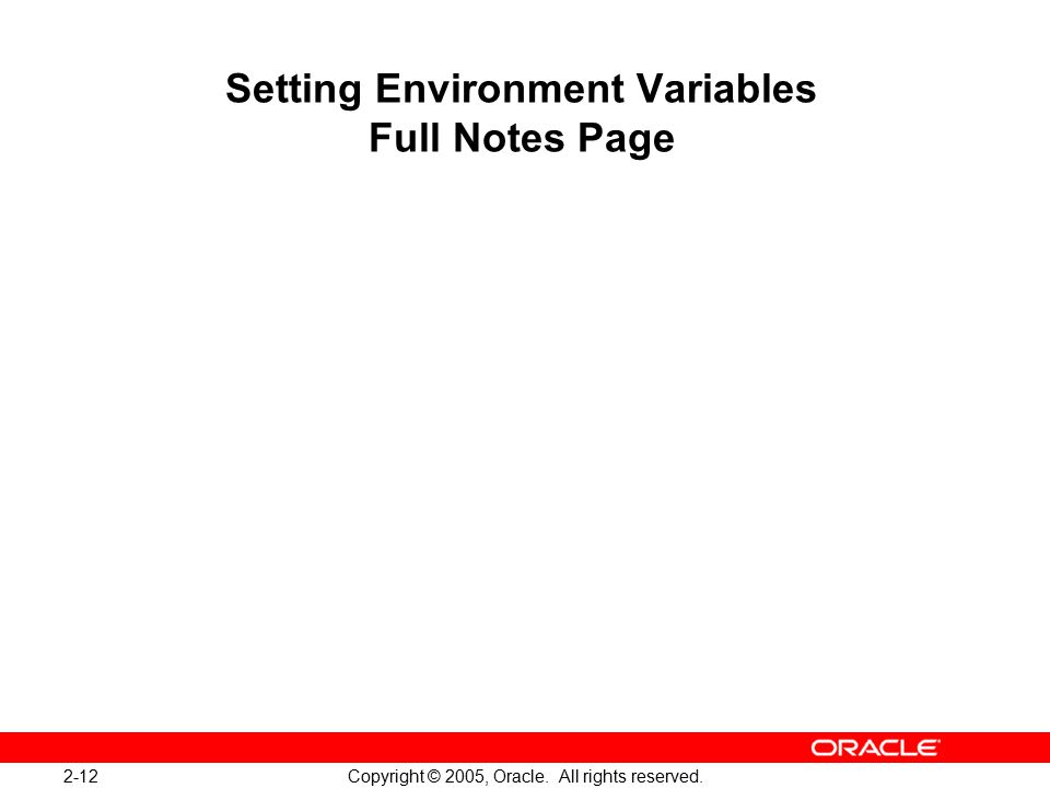2-12 Copyright © 2005, Oracle. All rights reserved. Setting Environment Variables Full Notes Page