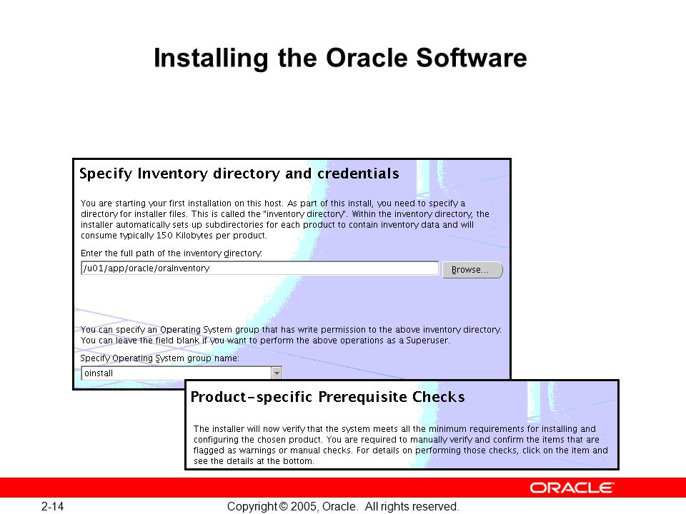 2-14 Copyright © 2005, Oracle. All rights reserved. Installing the Oracle Software