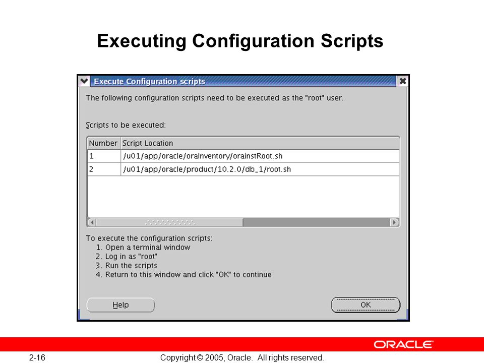2-16 Copyright © 2005, Oracle. All rights reserved. Executing Configuration Scripts