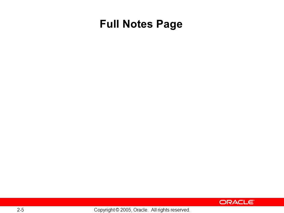 2-5 Copyright © 2005, Oracle. All rights reserved. Full Notes Page