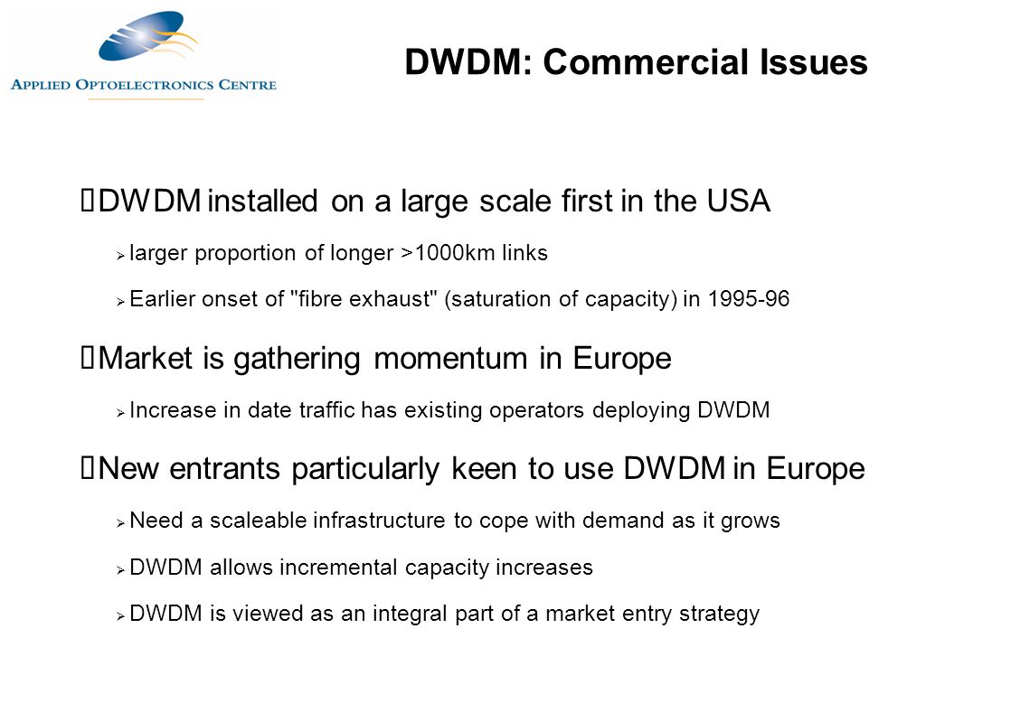  DWDM installed on a large scale first in the USA  larger proportion of longer >1000km links  Earlier onset of