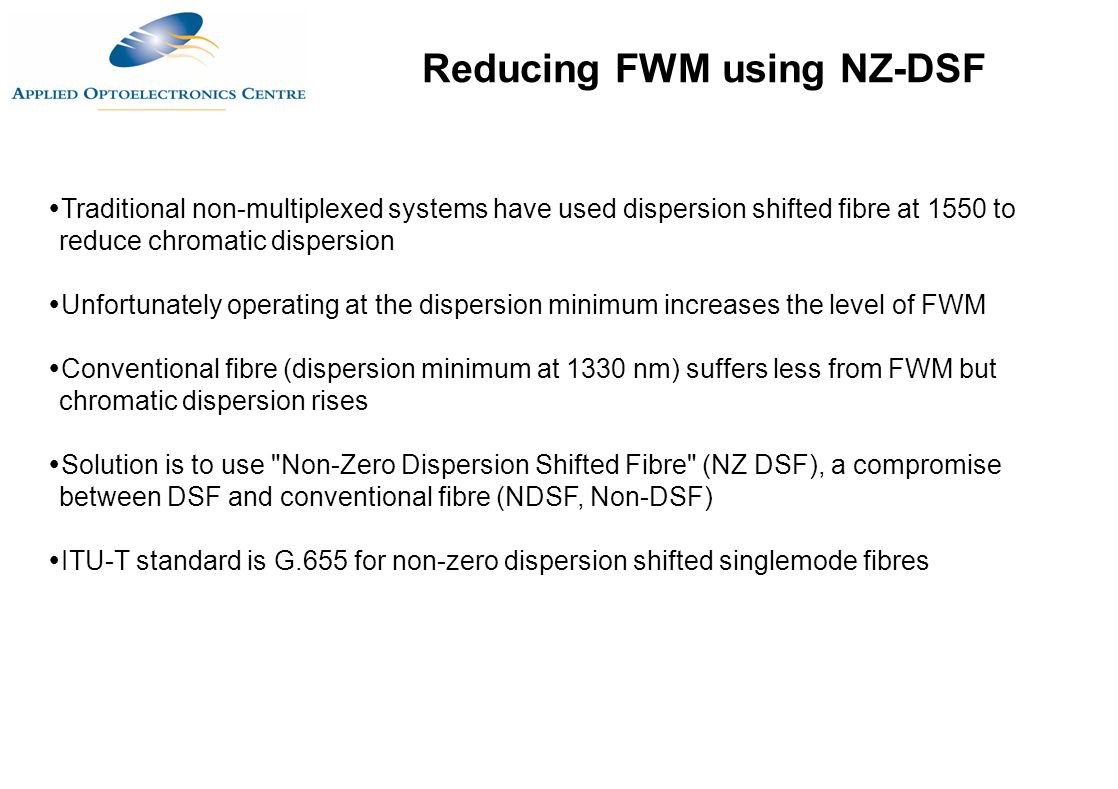 Traditional non-multiplexed systems have used dispersion shifted fibre at 1550 to reduce chromatic dispersion  Unfortunately operating at the dispe