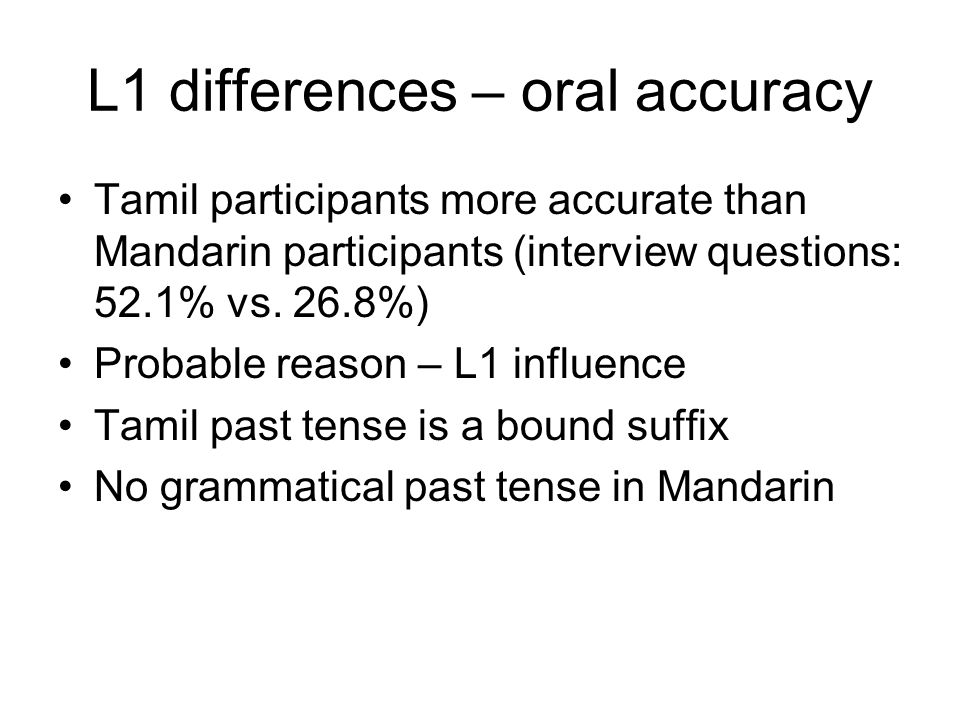 L1 differences – oral accuracy Tamil participants more accurate than Mandarin participants (interview questions: 52.1% vs.
