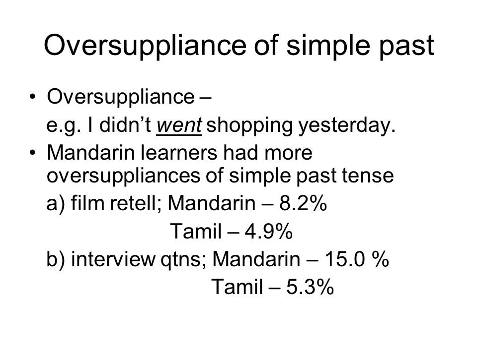 Oversuppliance of simple past Oversuppliance – e.g.
