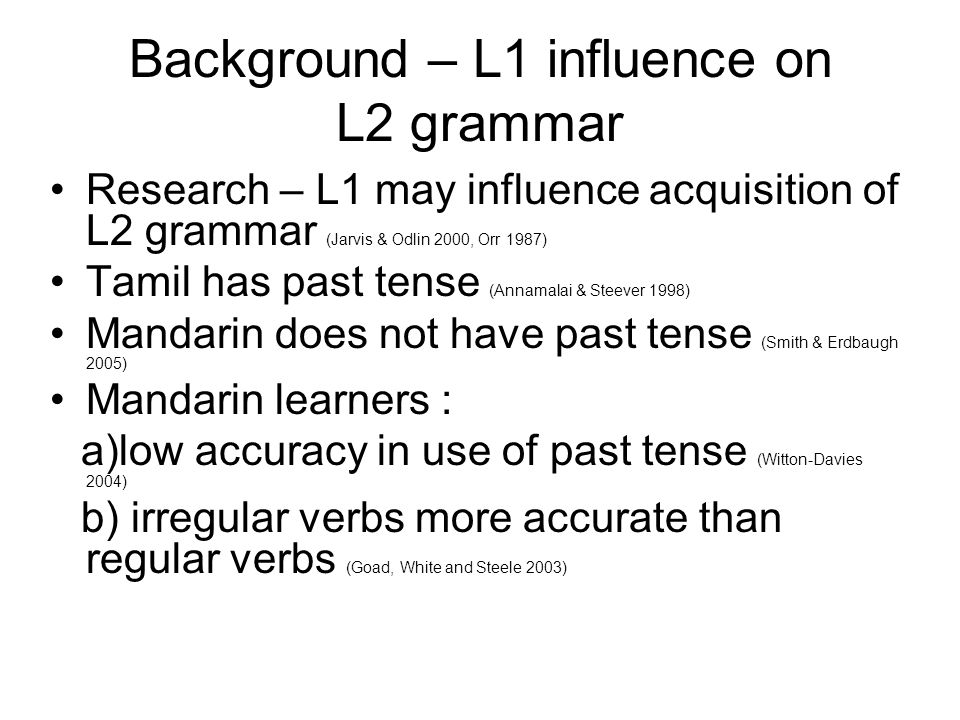 Significance of L1 difference Role of L1 influence in grammar Pedagogy – oral practice with past tense Materials for oral practice of past tense a) film retell b) form-focussed interview questions Need for more studies