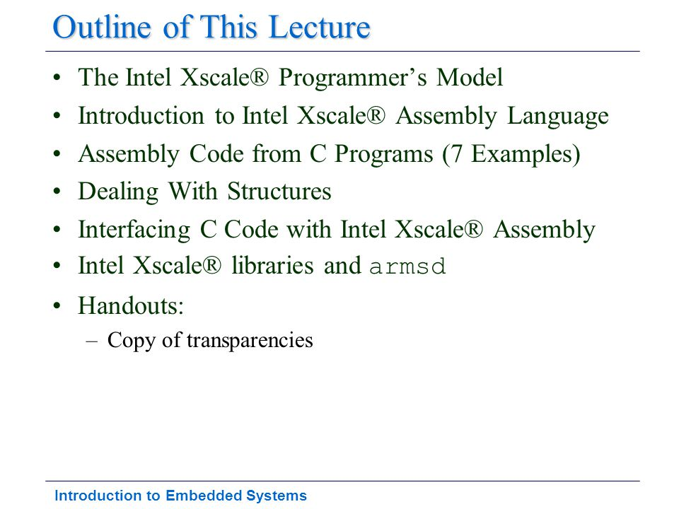 Introduction to Embedded Systems Outline of This Lecture The Intel Xscale® Programmer's Model Introduction to Intel Xscale® Assembly Language Assembly