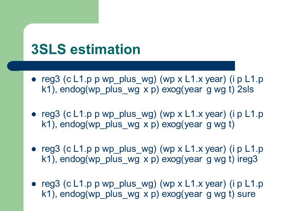 3SLS estimation reg3 (c L1.p p wp_plus_wg) (wp x L1.x year) (i p L1.p k1), endog(wp_plus_wg x p) exog(year g wg t) 2sls reg3 (c L1.p p wp_plus_wg) (wp
