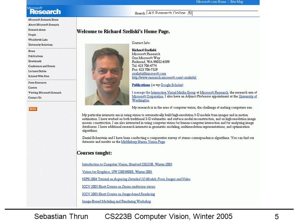 Sebastian Thrun CS223B Computer Vision, Winter 2005 4 People Involved You! (63 students) Me! Rick Szeliski, Microsoft Hendrik Dahlkamp: