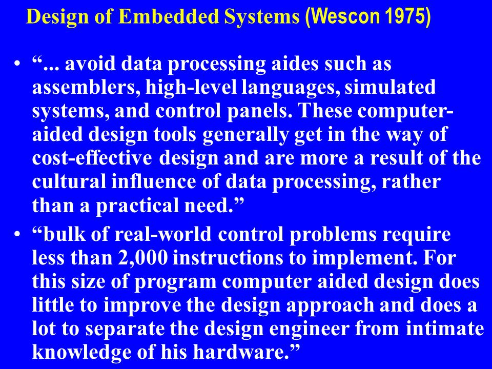 "Design of Embedded Systems (Wescon 1975) ""... avoid data processing aides such as assemblers, high-level languages, simulated systems, and control pan"
