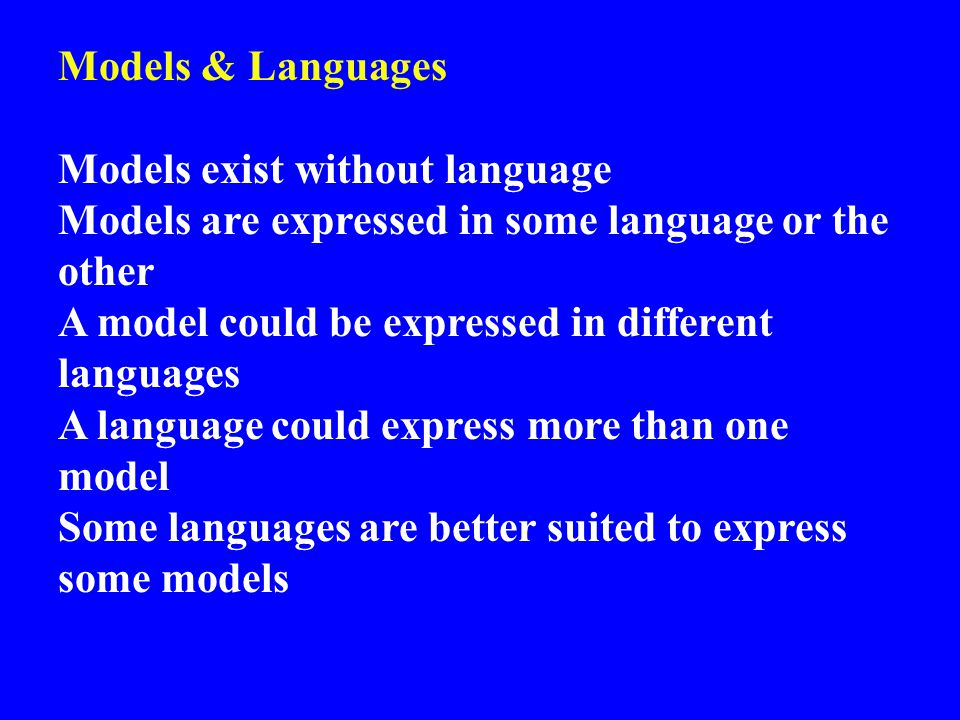 Models & Languages Models exist without language Models are expressed in some language or the other A model could be expressed in different languages