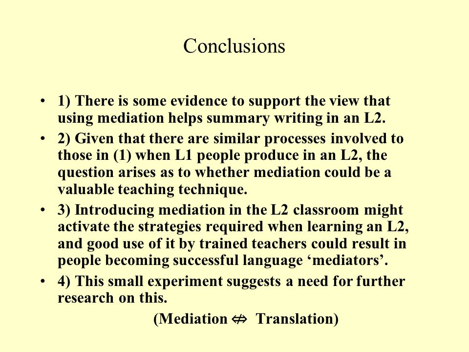 Conclusions 1) There is some evidence to support the view that using mediation helps summary writing in an L2. 2) Given that there are similar process