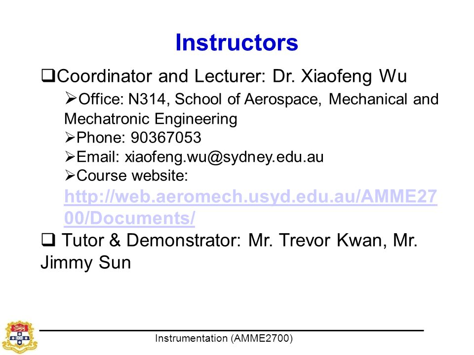 Instrumentation (AMME2700) Instructors  Coordinator and Lecturer: Dr.