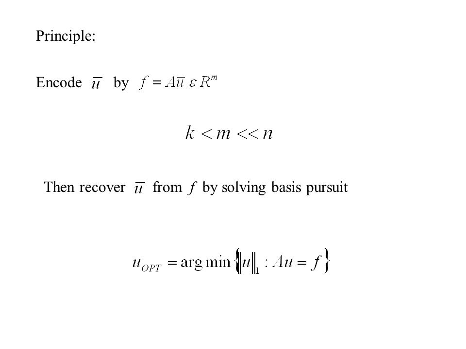 Proven: [Candes, Tao] Recovery is perfect,whenever k,m,n satisfy certain conditions Type of matrices A allowing high compression rations (m << n) include (a)Random matrices with i.i.d.
