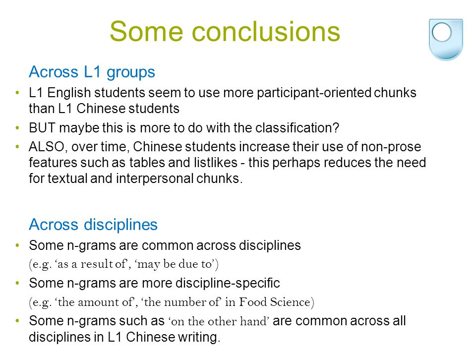 Some conclusions Across L1 groups L1 English students seem to use more participant-oriented chunks than L1 Chinese students BUT maybe this is more to