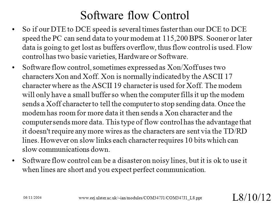 06/11/ L8/10/12 Software flow Control So if our DTE to DCE speed is several times faster than our DCE to DCE speed the PC can send data to your modem at 115,200 BPS.