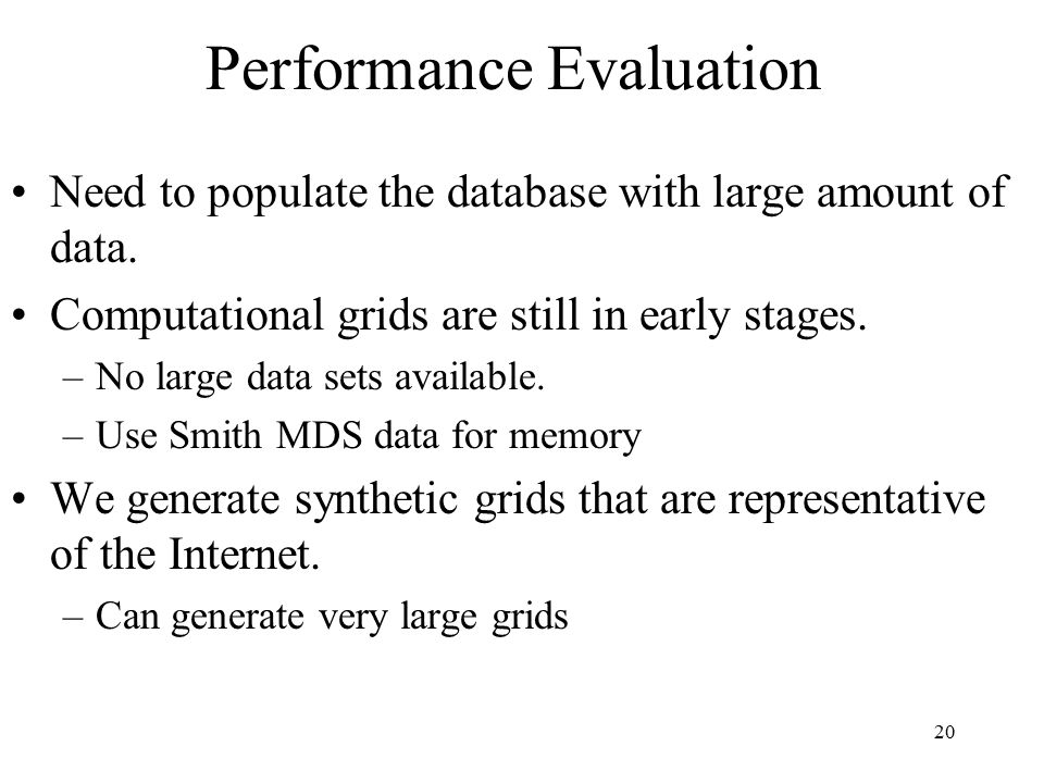 20 Performance Evaluation Need to populate the database with large amount of data.