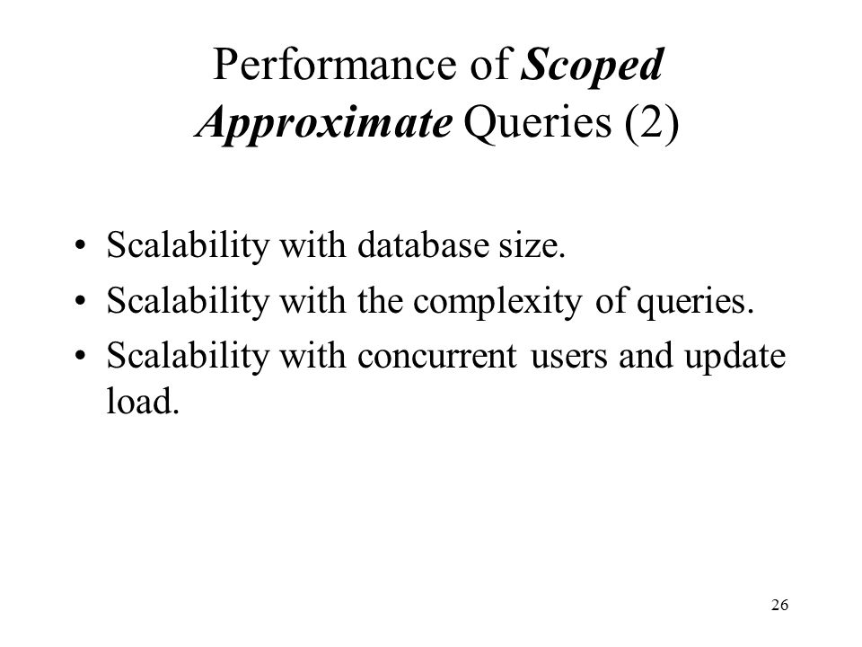 26 Performance of Scoped Approximate Queries (2) Scalability with database size.