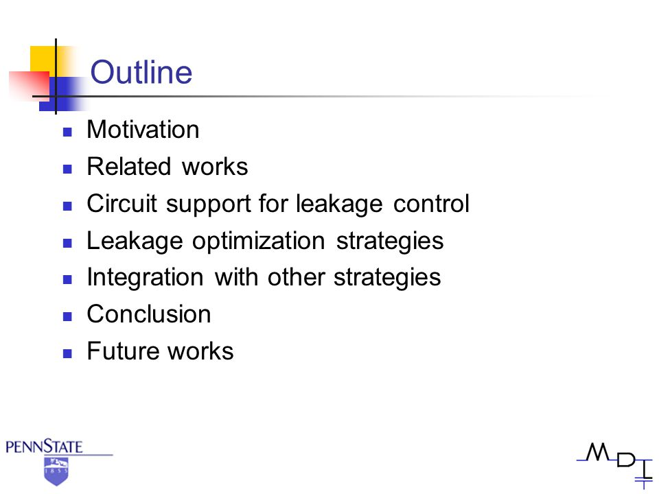 Outline Motivation Related works Circuit support for leakage control Leakage optimization strategies Integration with other strategies Conclusion Futu